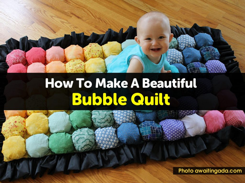 How To Make A Beautiful Bubble Quilt