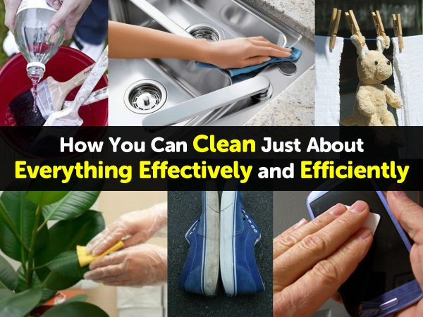 How You Can Clean Just About Everything Effectively and Efficiently