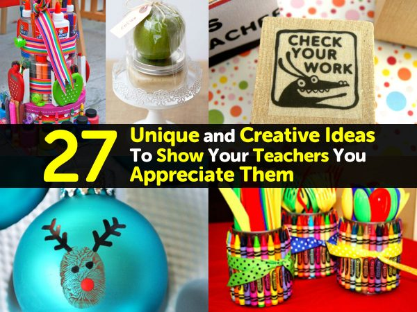 27 Unique and Creative Ideas To Show Your Teachers You Appreciate Them