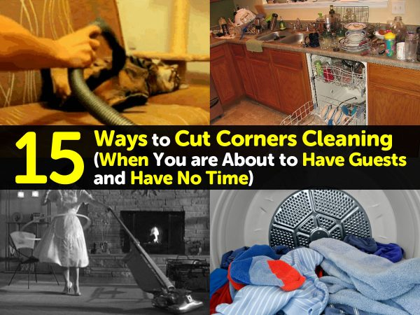 15 Ways to Cut Corners Cleaning (When You are About to Have Guests and Have No Time)