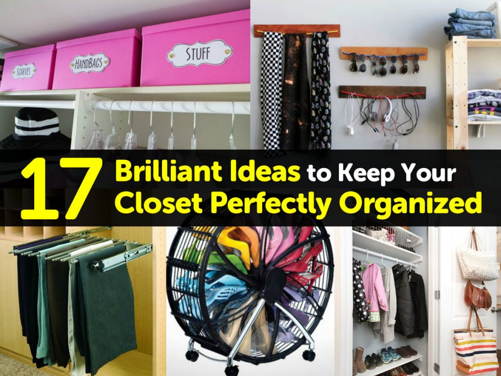17 Brilliant Ideas To Keep Your Closet Perfectly Organized