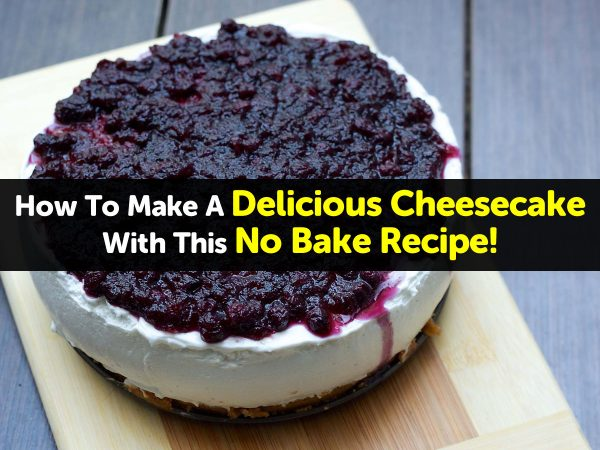 How To Make A Delicious Cheesecake With This No Bake Recipe!