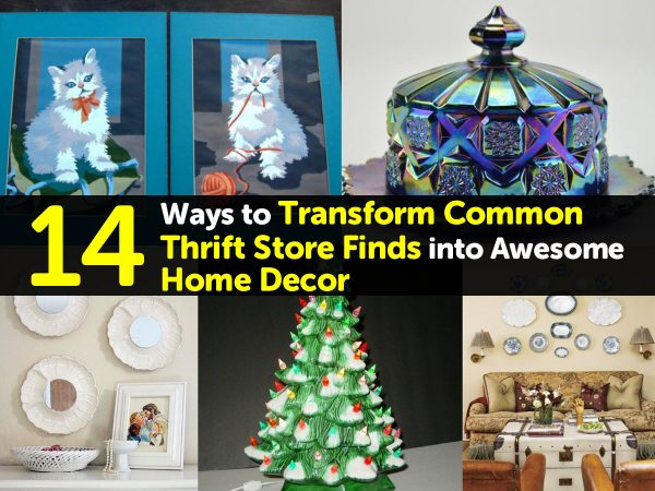 14 Ways to Transform Common Thrift Store Finds into Awesome Home Decor