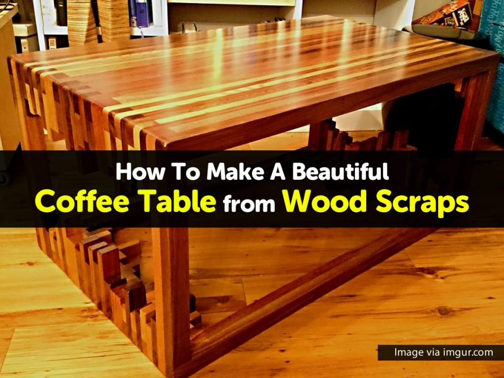 How To Make A Beautiful Coffee Table From Wood Scraps